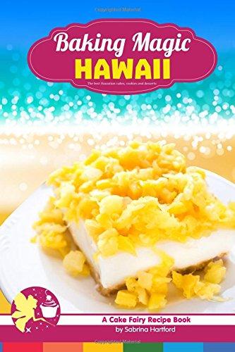 Baking Magic Hawaii: The Best Hawaiian Cakes,: Hartford, Sabrina