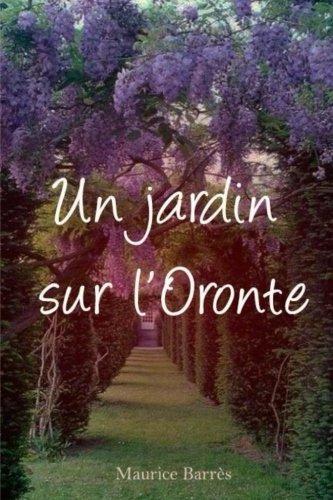 Un Jardin Sur L'Oronte: Barres, Maurice