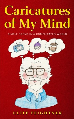 Caricatures of My Mind: Simple Poems in a Complicated World: Cliff Feightner