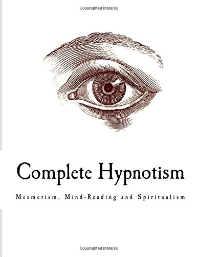 Complete Hypnotism: Mesmerism, Mind-Reading and Spiritualism: Alpheus, A.