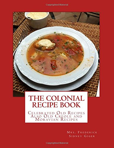 The Colonial Recipe Book: Celebrated Old Recipes: Giger, Mrs Frederick