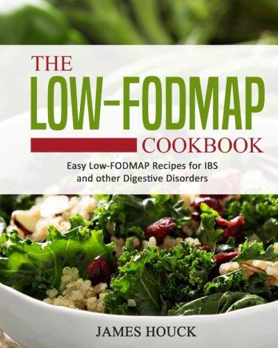 The Low-Fodmap Diet: The Ultimate Low-Fodmap Cookbook: Houck, James