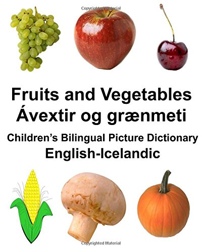 English-Icelandic Fruits and Vegetables/Avextir Og Graenmeti Children's: Carlson Jr, Richard
