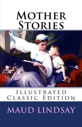 Mother Stories: (Illustrated Classic Edition): Lindsay, Maud