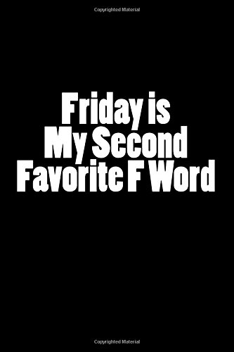 Friday is My Second Favorite F Word: Blank Lined Journal 6x9 - Funny Humorous Gift for Coworkers: ...