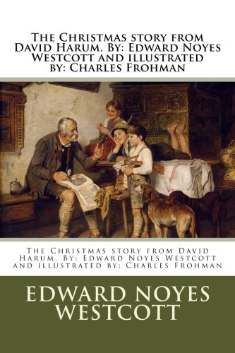 9781979751735: The Christmas story from David Harum. By: Edward Noyes Westcott and illustrated by: Charles Frohman