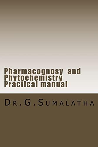 Pharmacognosy and Phytochemistry Practical Manual (Paperback): G. Sumalatha