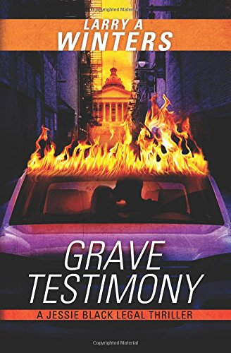 Grave Testimony (A Jessie Black Legal Thriller Prequel): Larry A. Winters