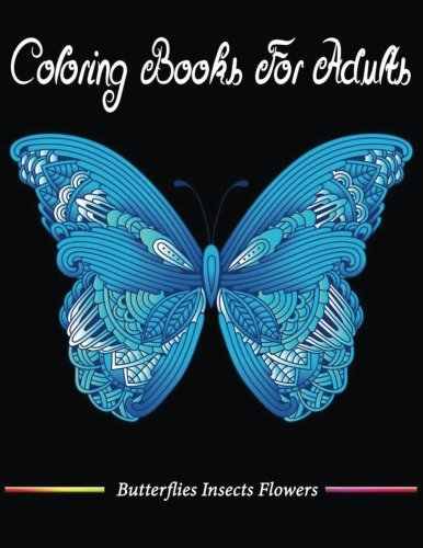 Coloring Book For Adults: Butterflies Insects Flowers DragonFly Coloring Book Relaxation 9781979780124 Now on Sale (Only for Launch Period) Regular Price: $7.99 | ONLY $6.45 AMAZON BEST SELLER | BEST GIFT IDEAS This incredible Butterflies