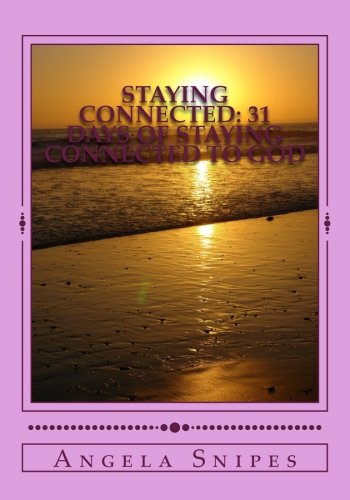 Staying Connected: 31 Days of Staying Connected to God: Angela Snipes