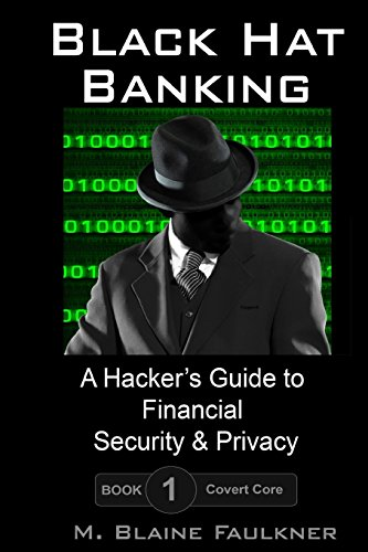 Black Hat Banking: A Hackers Guide to: Faulkner, M. Blaine