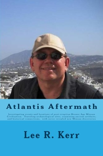 9781979813549: Atlantis Aftermath: Investigating events and locations of post-eruption Bronze Age Minoan Civilization. Traveling archaeological sites, examining ... Minoan discoveries (Griffin Quest) (Volume 4)