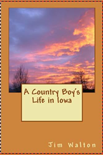 A Country Boy's Life in Iowa: Walton, Jim