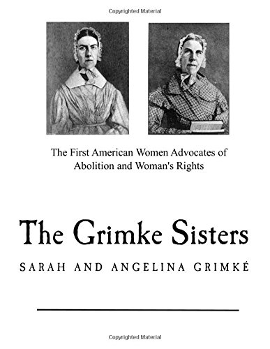 9781979835329: The Grimke Sisters: The First American Women Advocates of Abolition and Woman's Rights