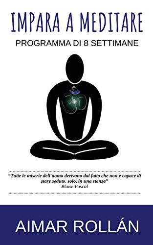 Impara a Meditare: Programma Di 8 Settimane: Rollan, Aimar