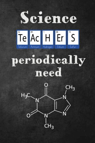 Science Teachers Periodically need: Caffeine (molecule), Funny Science  Teacher Appreciation Gift, Journal/Notebook with Lined and Blank Pages by  Teacher Appreciation Quotes and Gifts: Good Paperback (2017) | Books Express