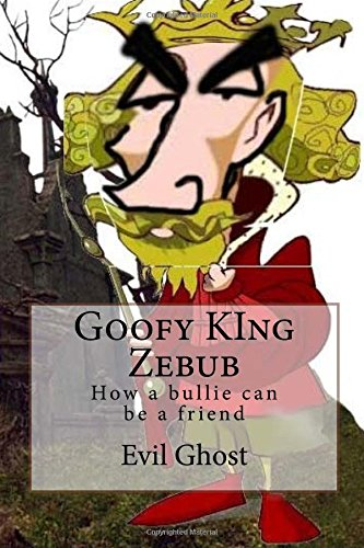 Goofy King Zebub: How Bullies Can Be: Ghost, Evil