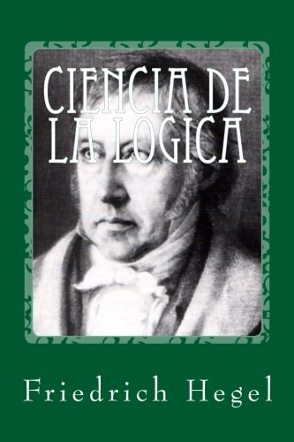 Ciencia de la Logica: Hegel, Friedrich
