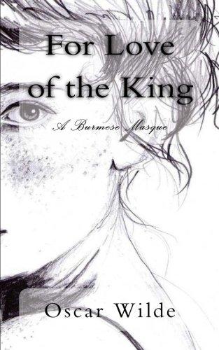 For Love of the King: A Burmese: Wilde, Oscar