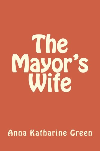 The Mayor's Wife: Anna Katharine Green