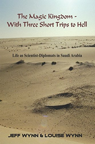 The Magic Kingdom - With Three Short Trips to Hell: Life as scientist-diplomats in Saudi Arabia: ...