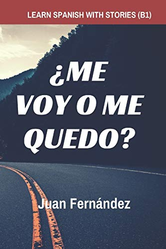 9781980230632: Learn Spanish with Stories (B1): ¿Me voy o me quedo? - Spanish Intermediate