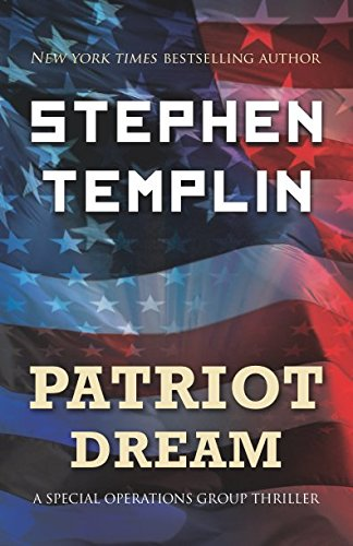 Patriot Dream: A Special Operations Group Thriller: Stephen Templin