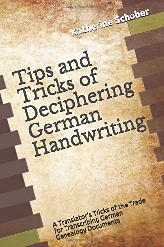 9781980281528: Tips and Tricks of Deciphering German Handwriting: A Translator's Tricks of the Trade for Transcribing German Genealogy Documents