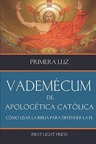 Vademecum de Apologética Católica: Cómo usar la Biblia para defender la fe (...