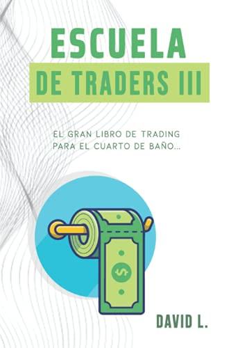 9781980298281: Escuela de Traders III: El gran libro de Trading para el cuarto de baño. Conviértete en un mejor Trader mientras alivias tu organismo.: 3