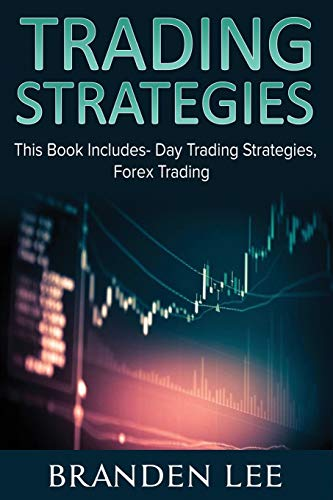 Trading Strategies: This Book Includes- Day Trading Strategies, Forex Trading: Branden Lee