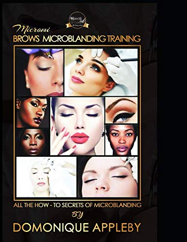 Micromi Brows Microblading Training: ALL THE HOW-TO SECRETS OF MICROBLADING: DOMONIQUE APPLEBY