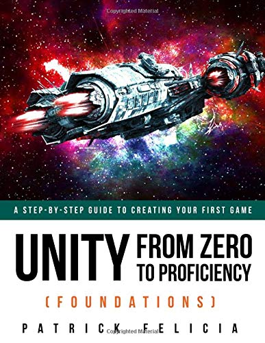 9781980369158: Unity From Zero to Proficiency (Foundations): A step-by-step guide to creating your first game with Unity. [Second Edition, November 2017]