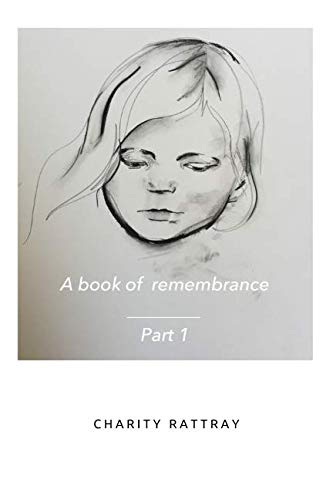 A Book Of Remembrance: Part 1: Charity Rattray