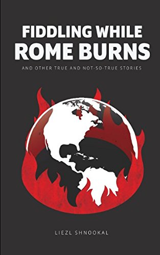 Fiddling while Rome Burns: and other true: Liezl Shnookal