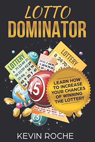 Lotto Dominator: Learn How To Increase Your: Kevin Roche