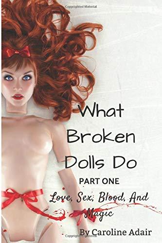 What Broken Dolls Do: A Paranormal Romance Novel (Love, Blood, Sex and Magic): Caroline Adair