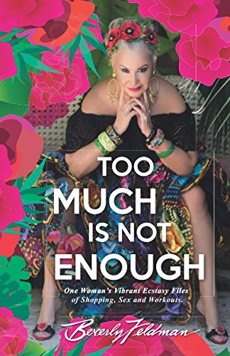 Too Much Is Not Enough: Beverly Feldman