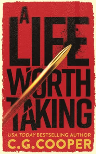 A Life Worth Taking (Tom Greer Thrillers): C. G. Cooper