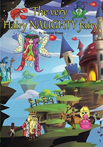 The very hairy NAUGHTY fairy!: Brooke Anna-Liese Rowe