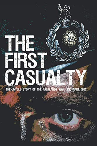 9781980585794: The First Casualty: The Untold Story of the Falklands War