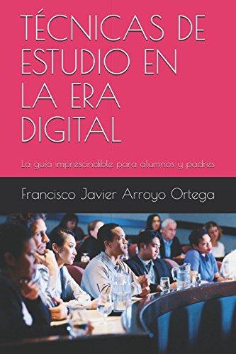 9781980672999: TÉCNICAS DE ESTUDIO EN LA ERA DIGITAL: La guía imprescindible para alumnos y padres