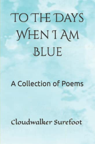 To The Days When I Am Blue: A Collection of Poems: Jacki Weaver