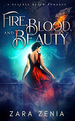 Fire, Blood, and Beauty: A Reverse Harem Romance: Zara Zenia