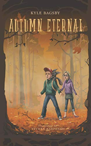 Autumn Eternal (The Fantastical Stories Told Beneath the Willow Tree): Kyle Bagsby