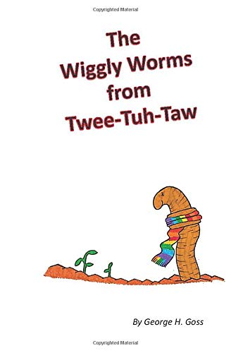 The Wiggly Worms from Twee-Tuh-Tah: George Goss