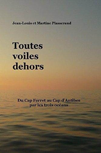 9781980838845: Toutes voiles dehors: Du Cap Ferret au Cap d'Antibes par les trois océans