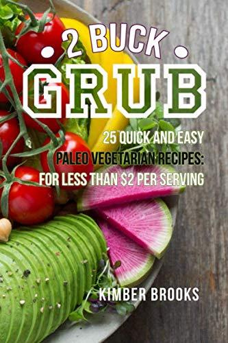 9781980890355: 2 Buck Grub: 25 Quick and Easy Paleo Vegetarian Recipes: For Less than $2 Per Serving   Plant-Based Paleo Recipes   Easy Keto Pegan Recipes, Gluten-Free, Grain Free, Dairy Free