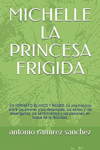 9781980955603: MICHELLE LA PRINCESA FRIGIDA: EN FORMATO BLANCO Y NEGRO. Es una historia entre los amores y los desamores, los exitos y los desengaños, los sentimientos y las pasiones; en busca de la felicidad.