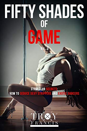 Fifty Shades Of Game Vol 3: Strip: Troy Francis